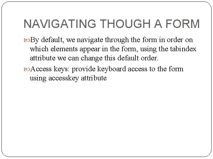 NAVIGATING THOUGH A FORM By default, we navigate through the form in order on