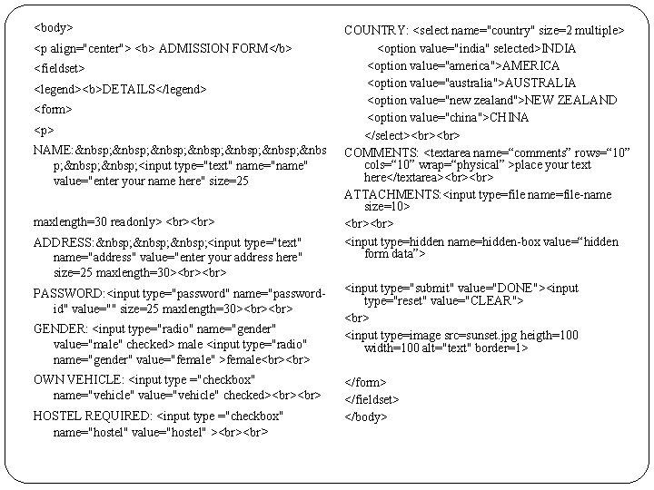 "<body> <p align=""center""> <b> ADMISSION FORM</b> <fieldset> <legend><b>DETAILS</legend> <form> <p> NAME:"