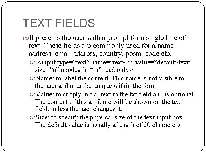 TEXT FIELDS It presents the user with a prompt for a single line of