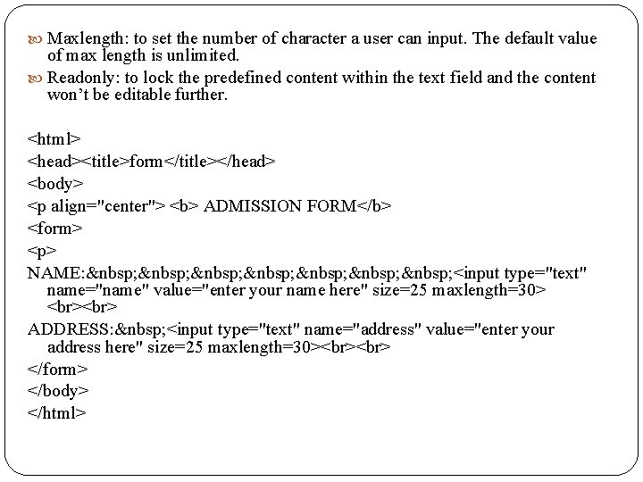 Maxlength: to set the number of character a user can input. The default