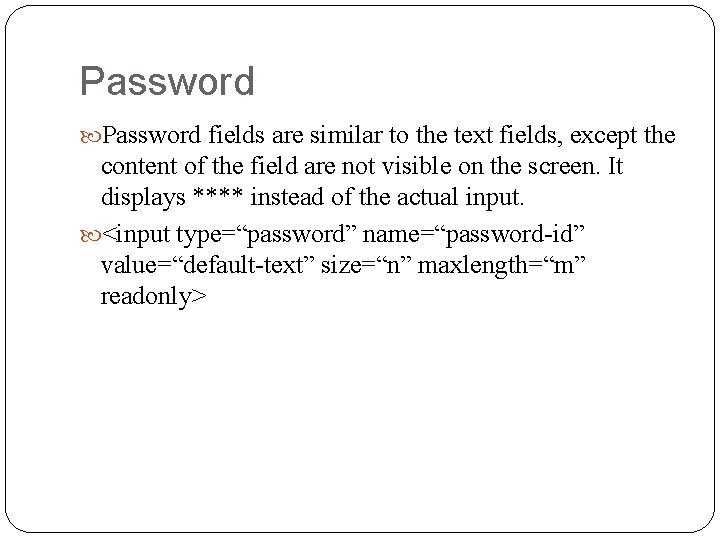 Password fields are similar to the text fields, except the content of the field