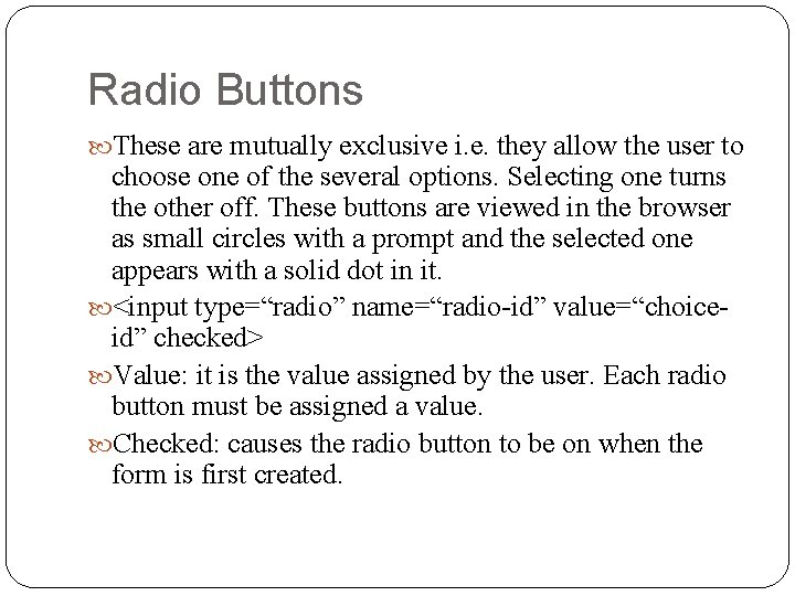 Radio Buttons These are mutually exclusive i. e. they allow the user to choose