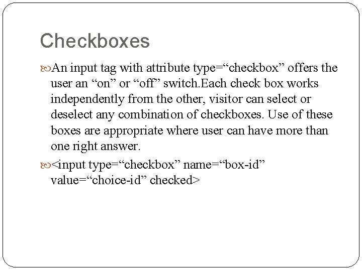 """Checkboxes An input tag with attribute type=""""checkbox"""" offers the user an """"on"""" or """"off"""""""