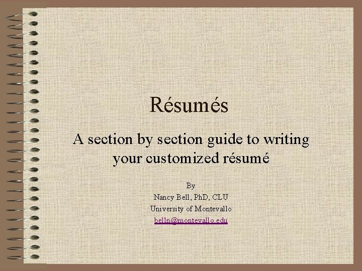 Résumés A section by section guide to writing your customized résumé By Nancy Bell,