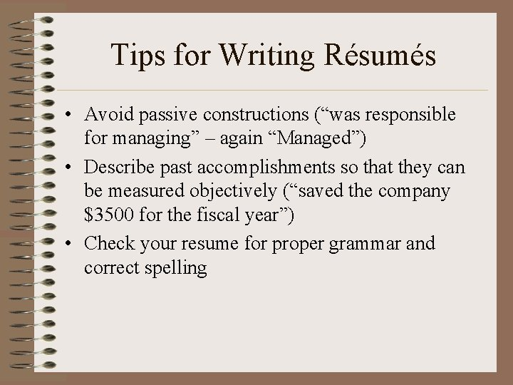 """Tips for Writing Résumés • Avoid passive constructions (""""was responsible for managing"""" – again"""