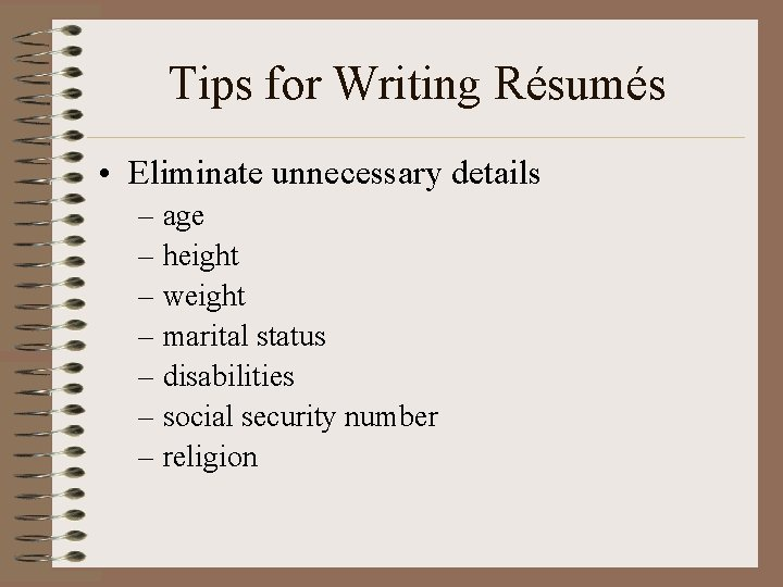 Tips for Writing Résumés • Eliminate unnecessary details – age – height – weight