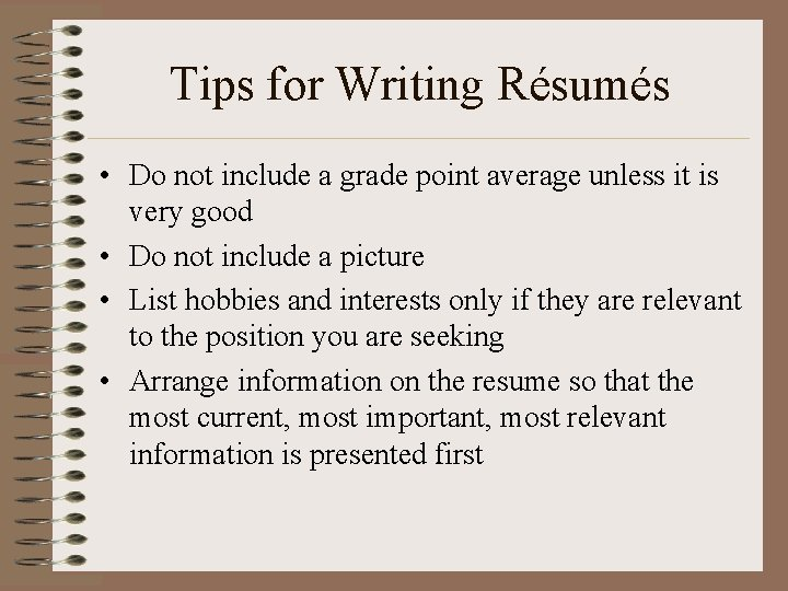 Tips for Writing Résumés • Do not include a grade point average unless it