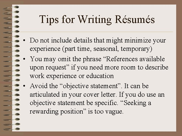 Tips for Writing Résumés • Do not include details that might minimize your experience