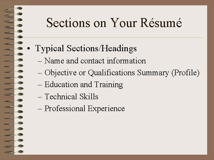 Sections on Your Résumé • Typical Sections/Headings – Name and contact information – Objective