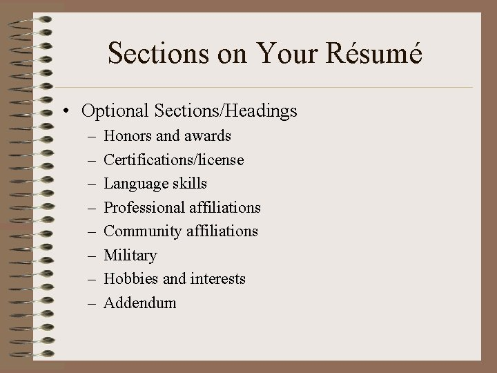 Sections on Your Résumé • Optional Sections/Headings – – – – Honors and awards