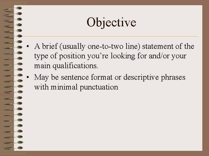 Objective • A brief (usually one-to-two line) statement of the type of position you're