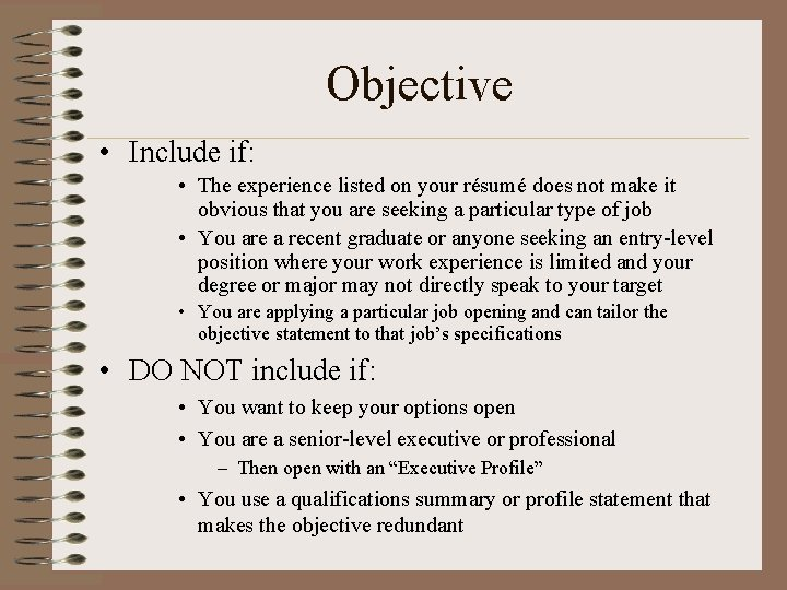 Objective • Include if: • The experience listed on your résumé does not make