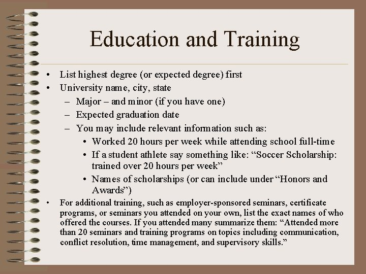Education and Training • List highest degree (or expected degree) first • University name,
