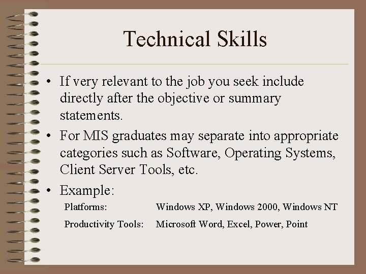 Technical Skills • If very relevant to the job you seek include directly after
