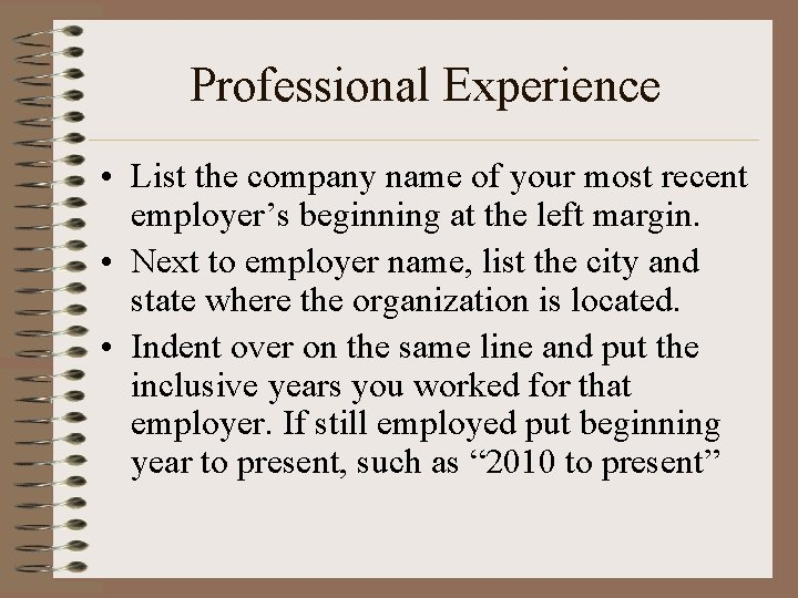 Professional Experience • List the company name of your most recent employer's beginning at