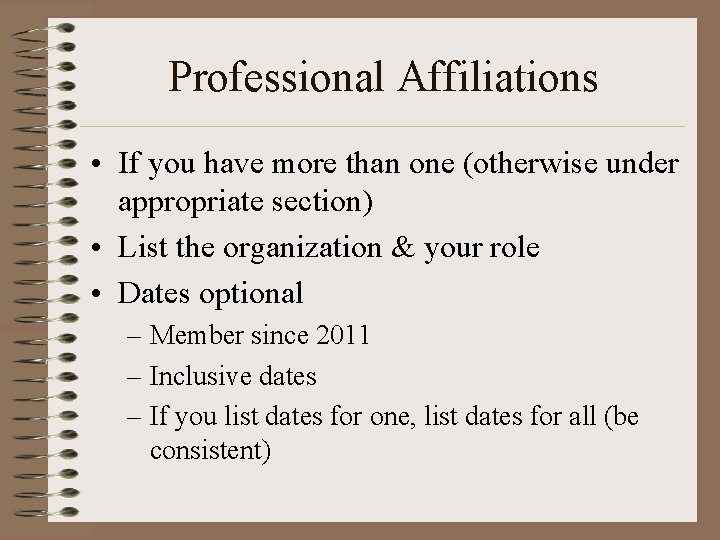 Professional Affiliations • If you have more than one (otherwise under appropriate section) •