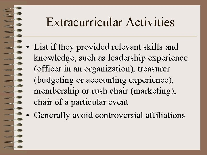 Extracurricular Activities • List if they provided relevant skills and knowledge, such as leadership