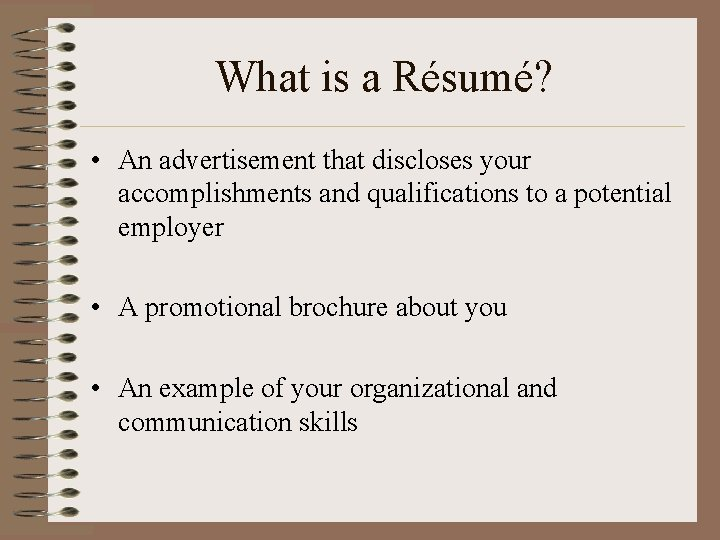 What is a Résumé? • An advertisement that discloses your accomplishments and qualifications to