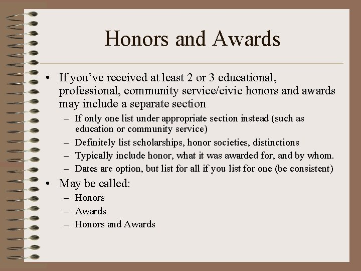 Honors and Awards • If you've received at least 2 or 3 educational, professional,