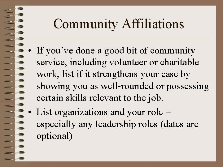 Community Affiliations • If you've done a good bit of community service, including volunteer