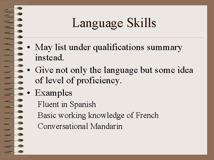 Language Skills • May list under qualifications summary instead. • Give not only the