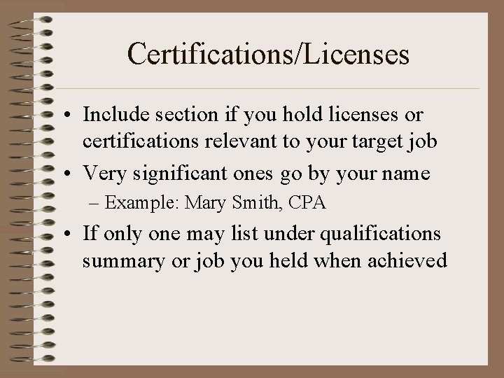 Certifications/Licenses • Include section if you hold licenses or certifications relevant to your target