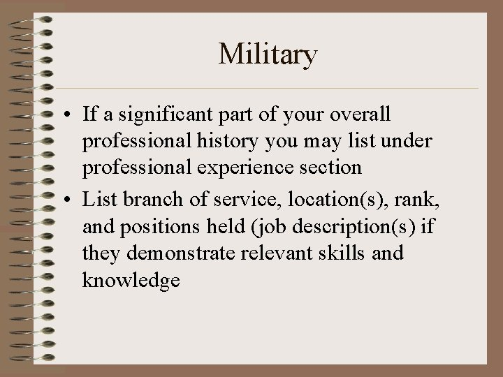 Military • If a significant part of your overall professional history you may list