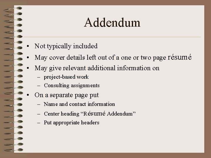 Addendum • Not typically included • May cover details left out of a one