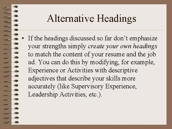Alternative Headings • If the headings discussed so far don't emphasize your strengths simply
