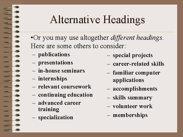 Alternative Headings • Or you may use altogether different headings. Here are some others