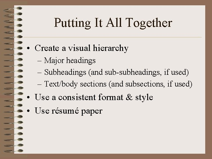 Putting It All Together • Create a visual hierarchy – Major headings – Subheadings