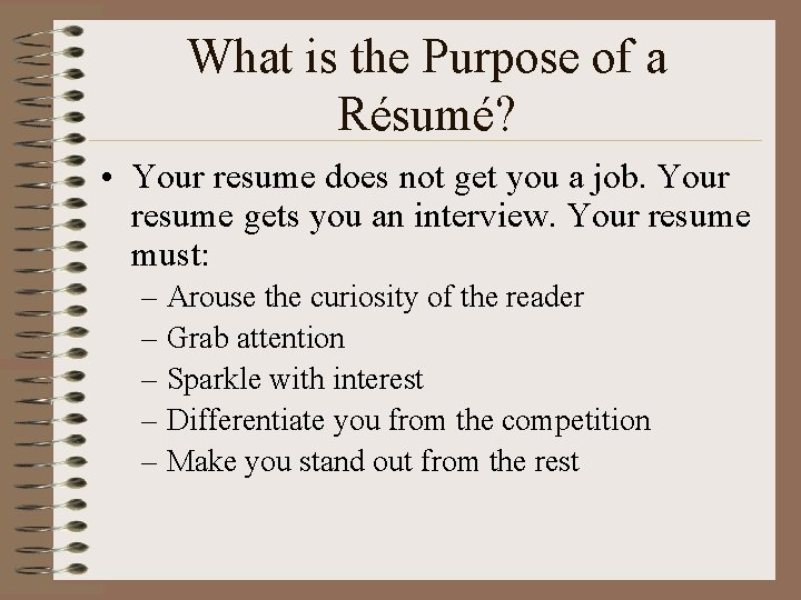 What is the Purpose of a Résumé? • Your resume does not get you