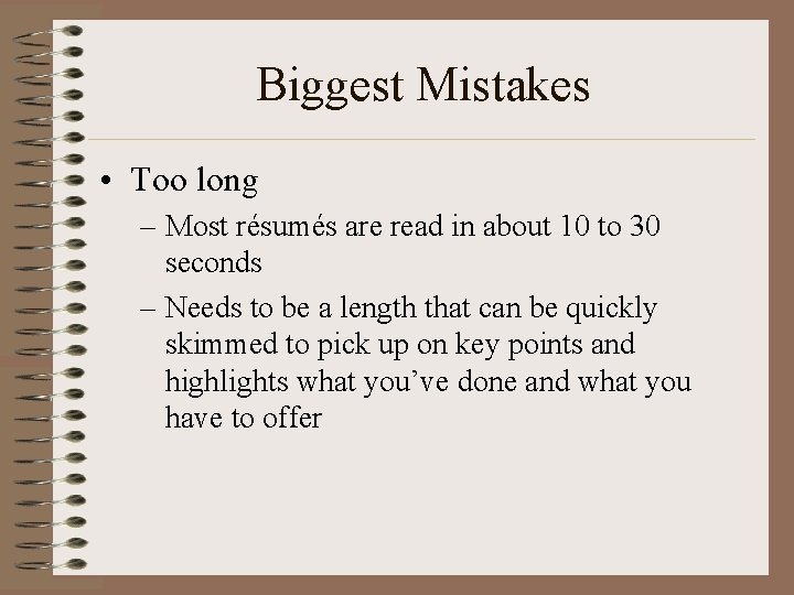 Biggest Mistakes • Too long – Most résumés are read in about 10 to