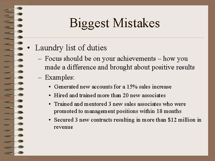 Biggest Mistakes • Laundry list of duties – Focus should be on your achievements
