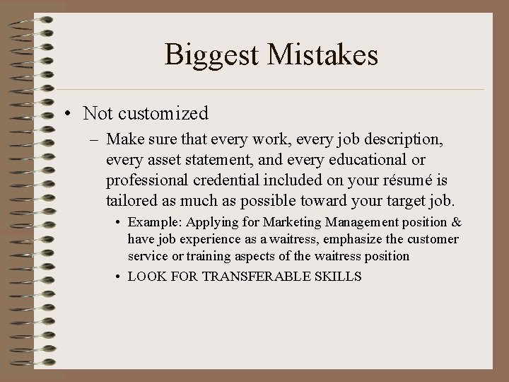 Biggest Mistakes • Not customized – Make sure that every work, every job description,