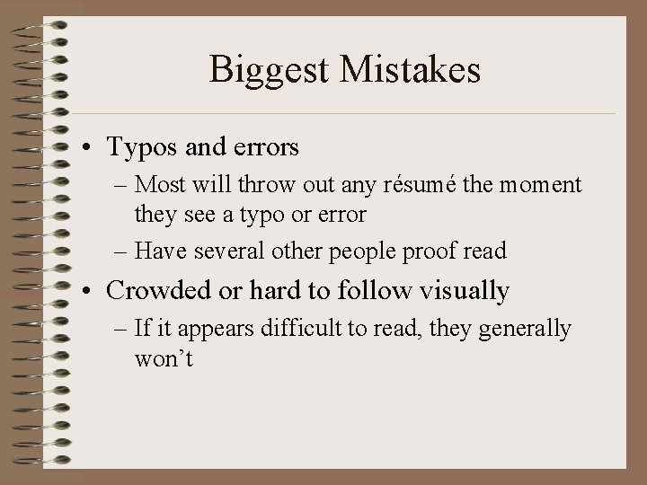 Biggest Mistakes • Typos and errors – Most will throw out any résumé the