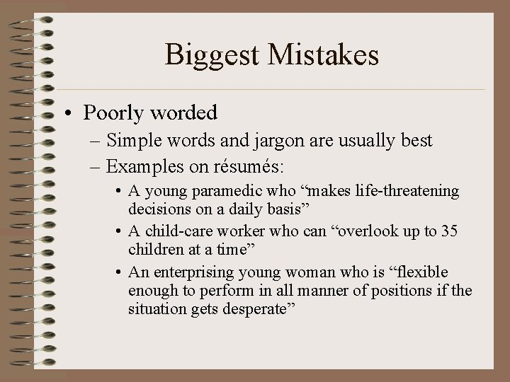 Biggest Mistakes • Poorly worded – Simple words and jargon are usually best –