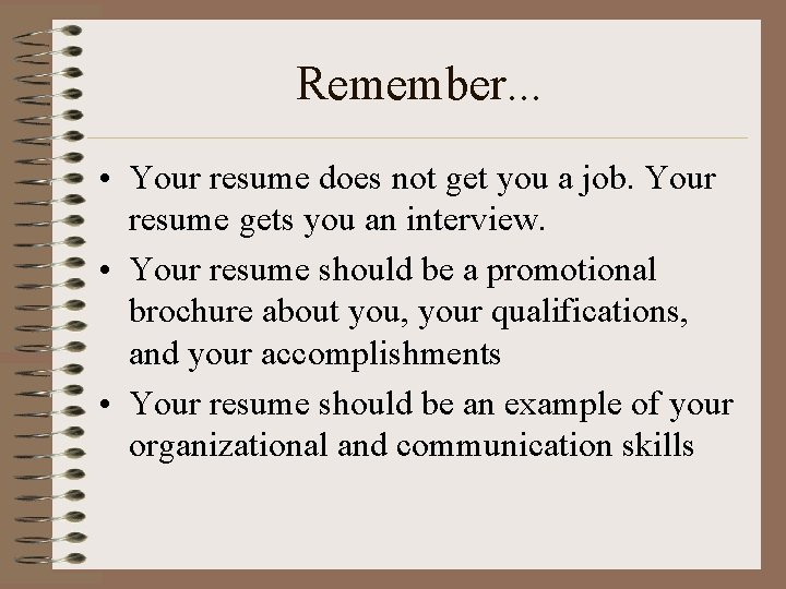Remember. . . • Your resume does not get you a job. Your resume