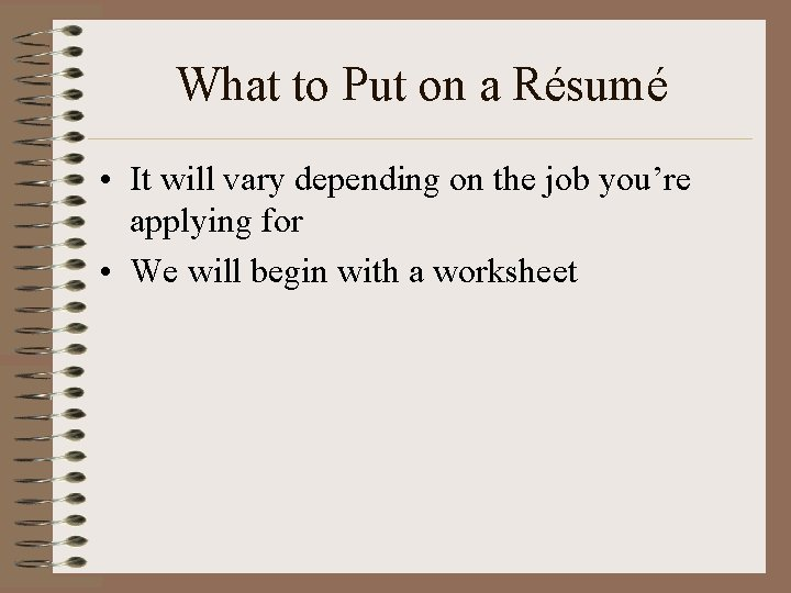 What to Put on a Résumé • It will vary depending on the job