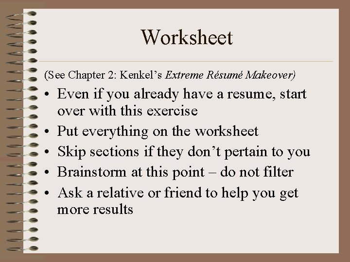 Worksheet (See Chapter 2: Kenkel's Extreme Résumé Makeover) • Even if you already have
