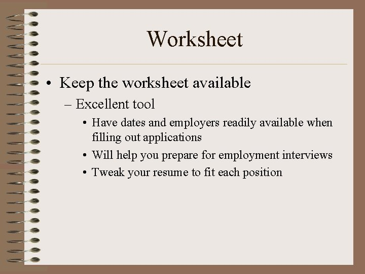 Worksheet • Keep the worksheet available – Excellent tool • Have dates and employers