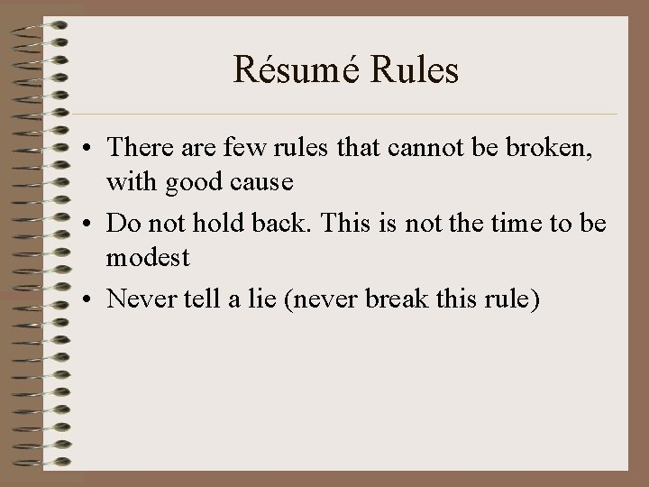 Résumé Rules • There are few rules that cannot be broken, with good cause