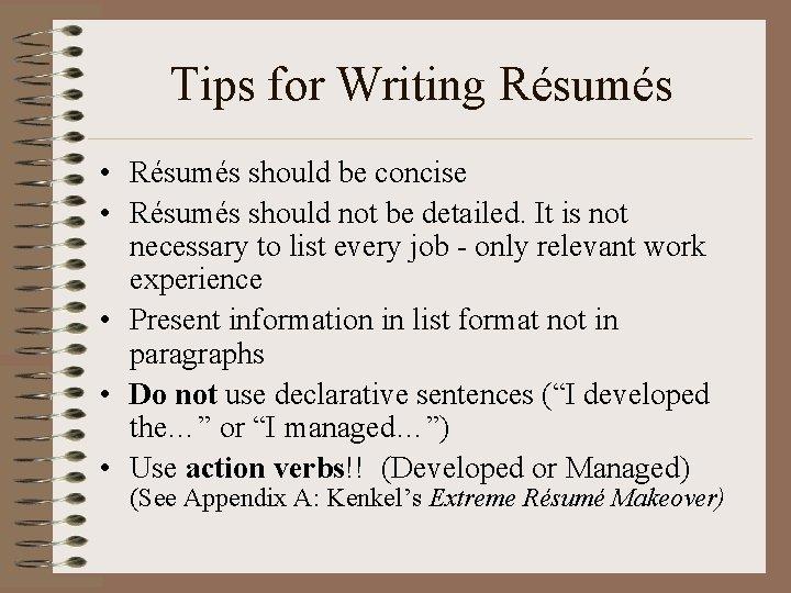 Tips for Writing Résumés • Résumés should be concise • Résumés should not be