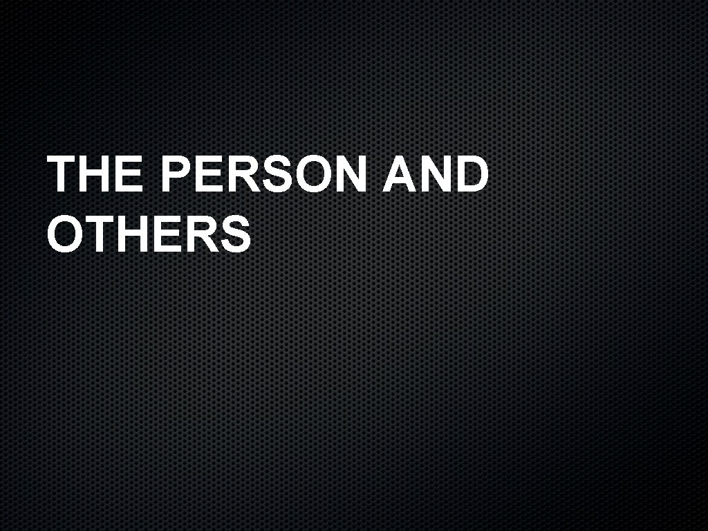 THE PERSON AND OTHERS