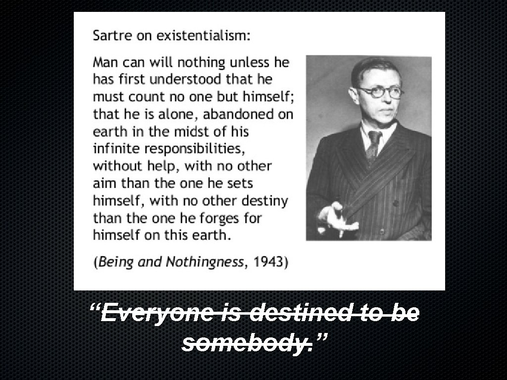 """""""Everyone is destined to be somebody. """""""
