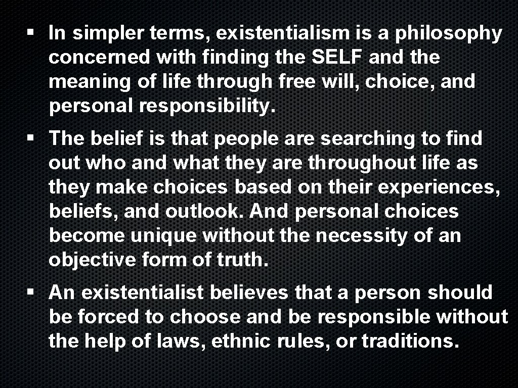 § In simpler terms, existentialism is a philosophy concerned with finding the SELF and
