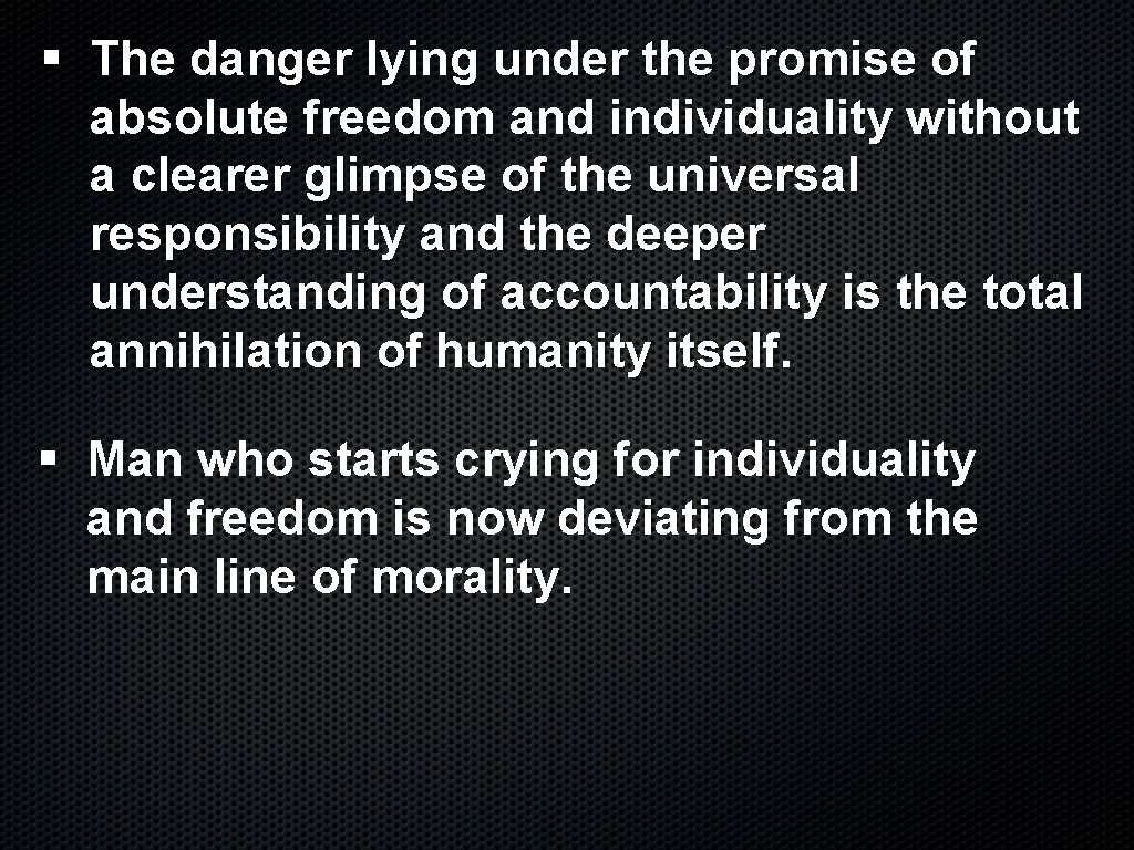 § The danger lying under the promise of absolute freedom and individuality without a