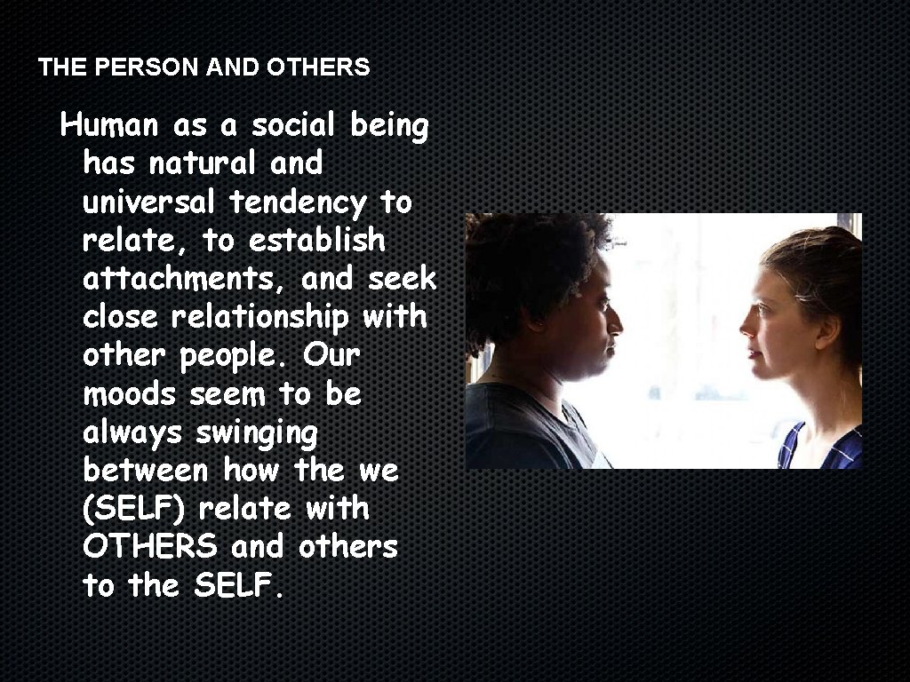 THE PERSON AND OTHERS Human as a social being has natural and universal tendency