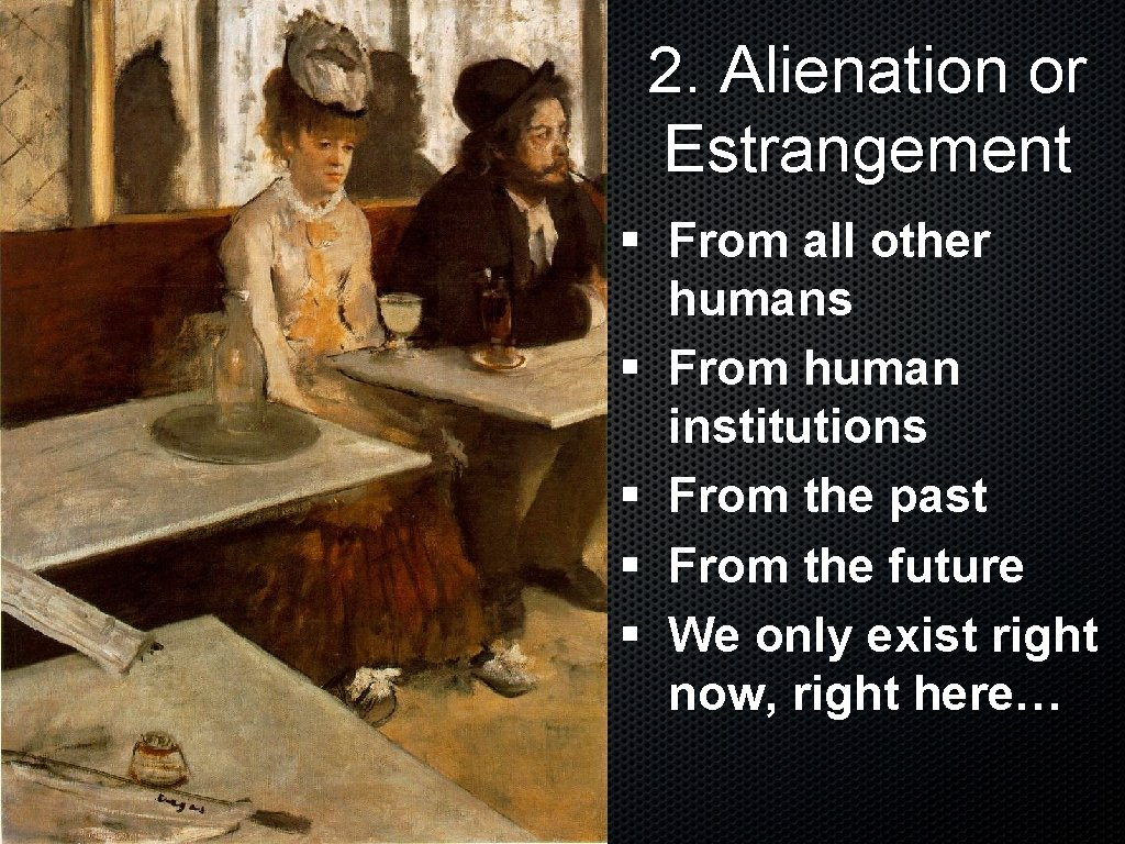 2. Alienation or Estrangement § From all other humans § From human institutions §