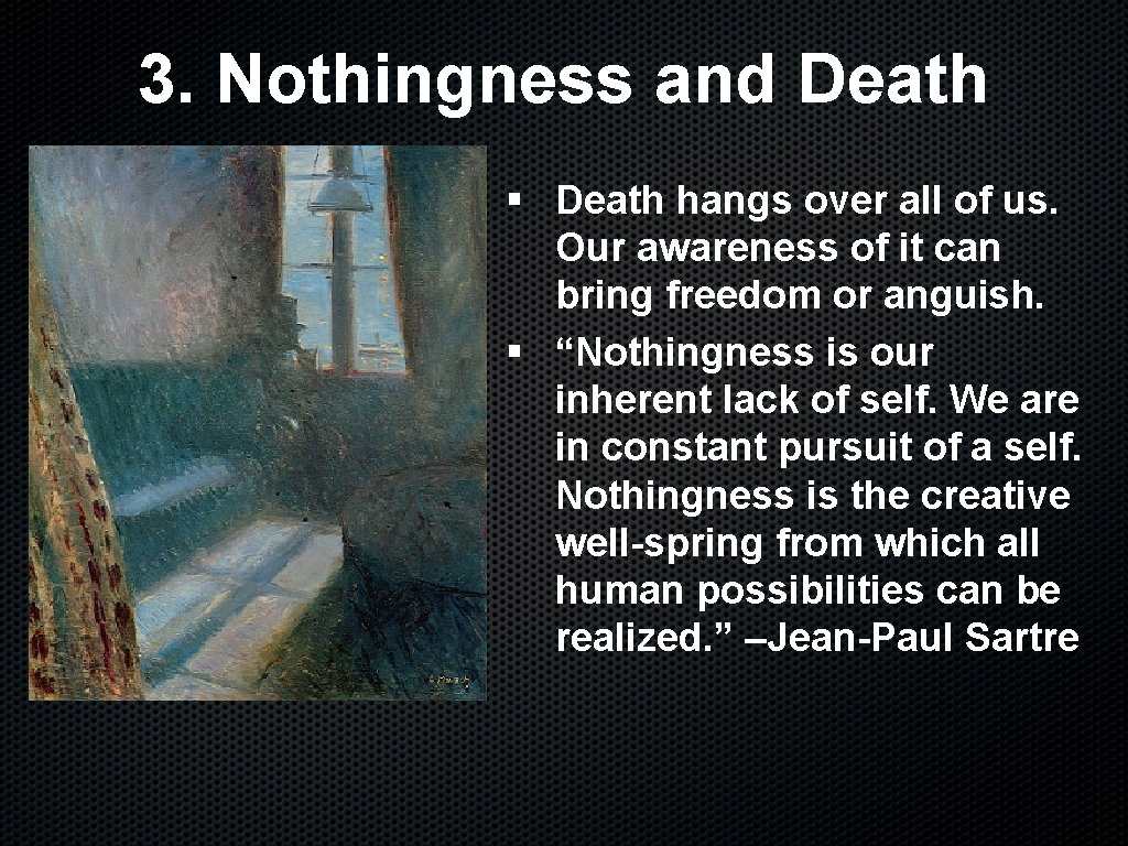 3. Nothingness and Death § Death hangs over all of us. Our awareness of